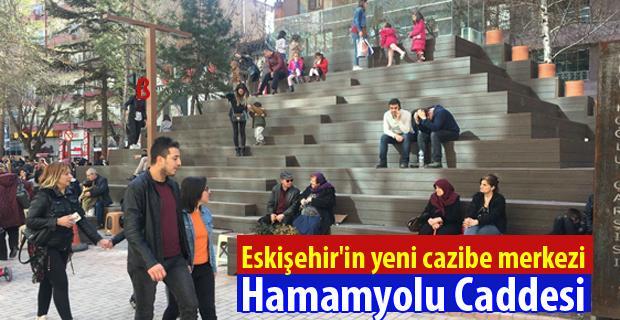 Eskişehir'in yeni cazibe merkezi: Hamamyolu Caddesi