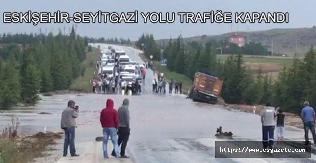 Eskişehir-Seyitgazi yolunda sel felaketi