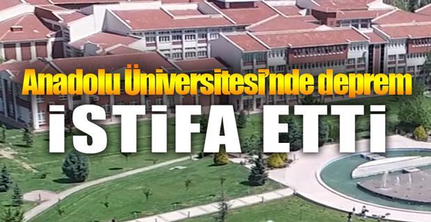 Anadolu Üniversitesi'nde istifa şoku