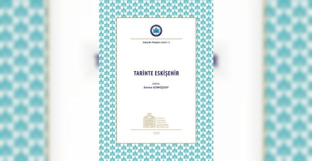 """ESOGÜ Öğretim Üyeleri """"Tarihte Eskişehir"""" kitabı ile Eskişehir tarihine ışık tutuyor"""