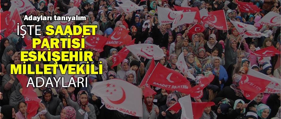 Saadet Partisi Eskişehir Milletvekili adaylarını tanıyalım