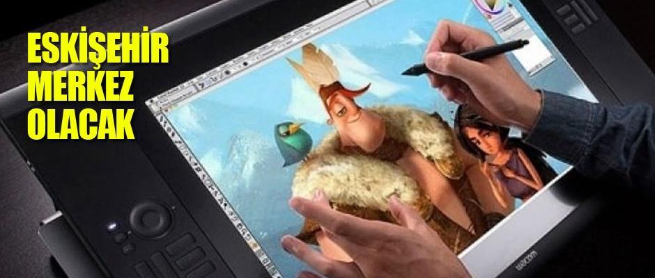 Eskişehir'i animasyon merkezi yapmak istiyoruz