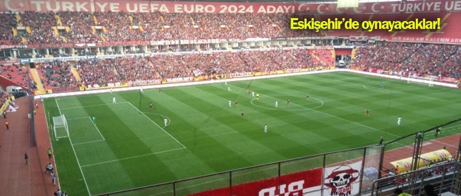 O maç Eskişehir'de oynanacak